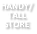 HANDY/ TALL STORE