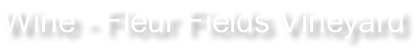 Wine - Fleur Fields Vineyard
