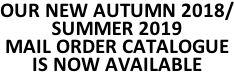OUR NEW AUTUMN 2018/ SUMMER 2019 MAIL ORDER CATALOGUE IS NOW AVAILABLE